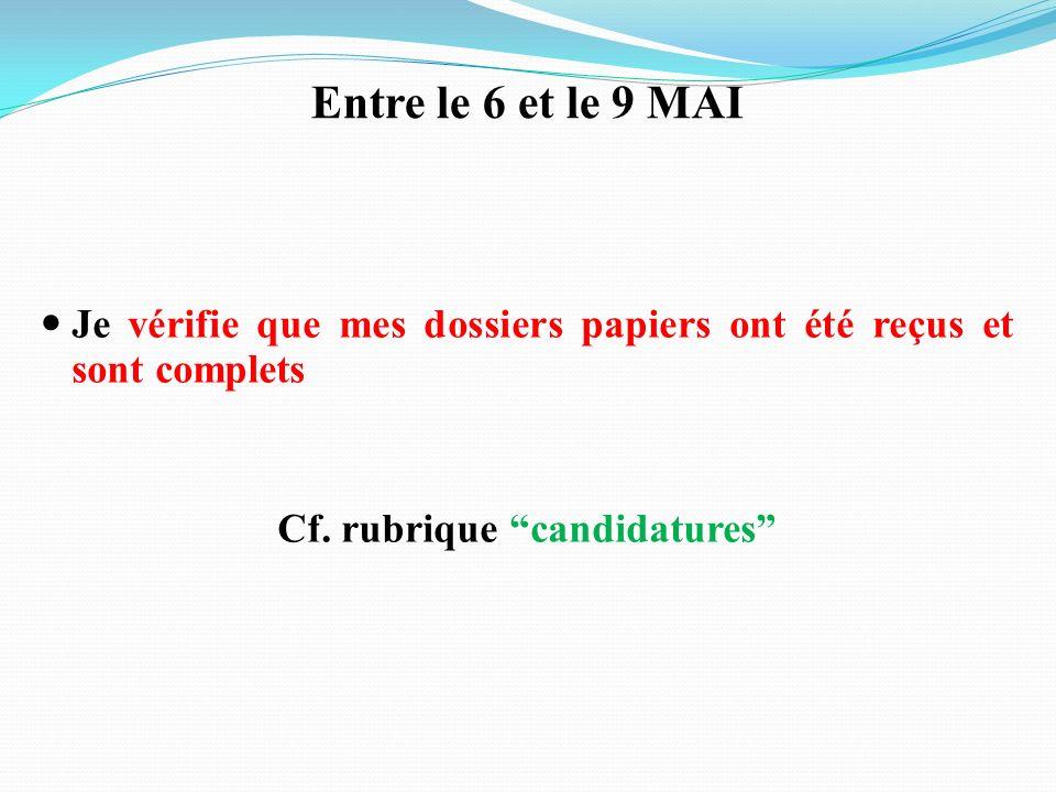 Entre le 6 et le 9 MAI Je vérifie que mes dossiers papiers ont été reçus et sont complets Cf. rubrique candidatures