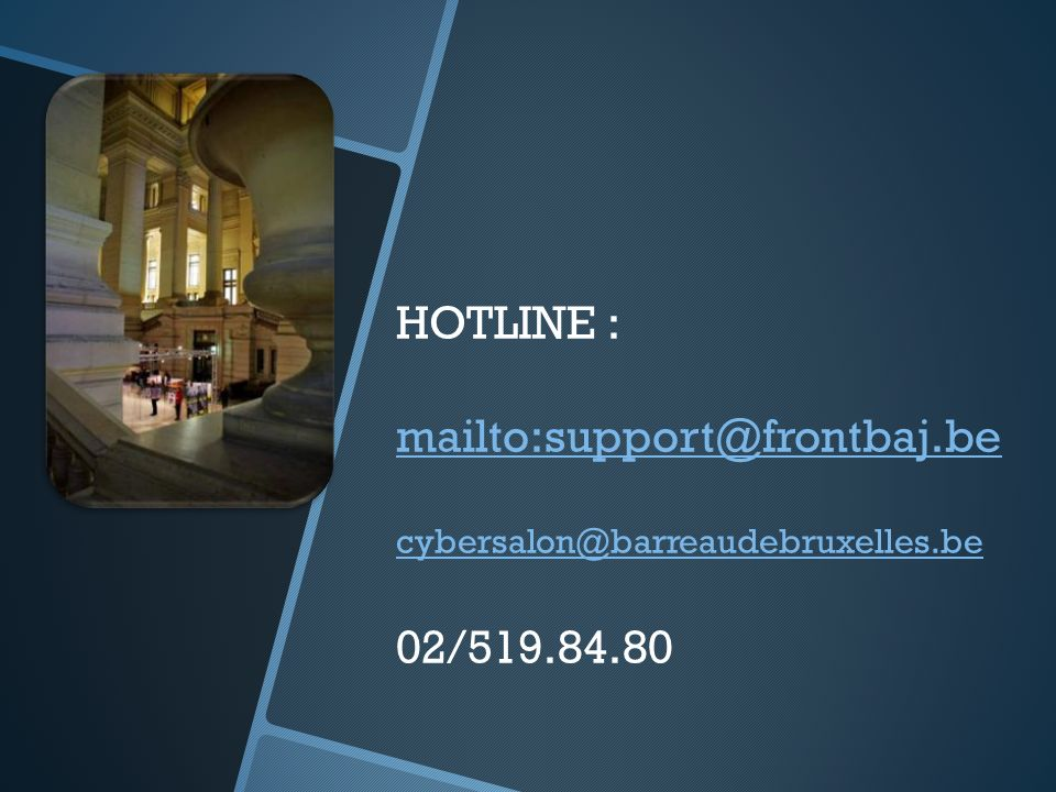 HOTLINE : mailto:support@frontbaj.be cybersalon@barreaudebruxelles.be 02/519.84.80