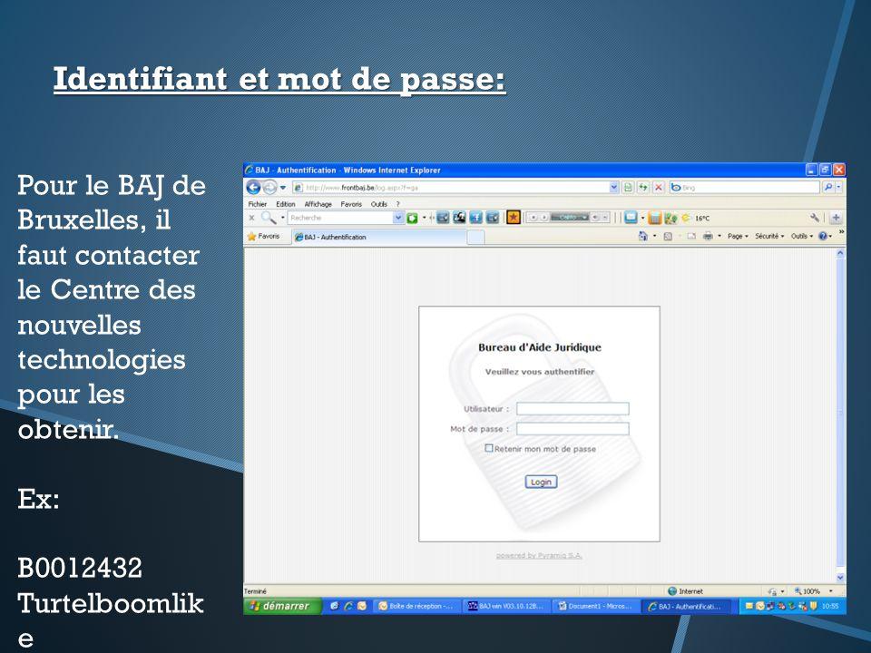 Identifiant et mot de passe: Pour le BAJ de Bruxelles, il faut contacter le Centre des nouvelles technologies pour les obtenir. Ex: B0012432 Turtelboo