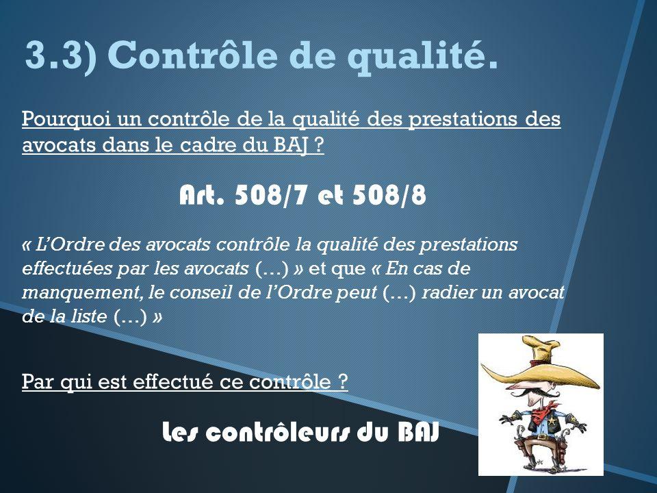 3.3) Contrôle de qualité. Pourquoi un contrôle de la qualité des prestations des avocats dans le cadre du BAJ ? Art. 508/7 et 508/8 « LOrdre des avoca