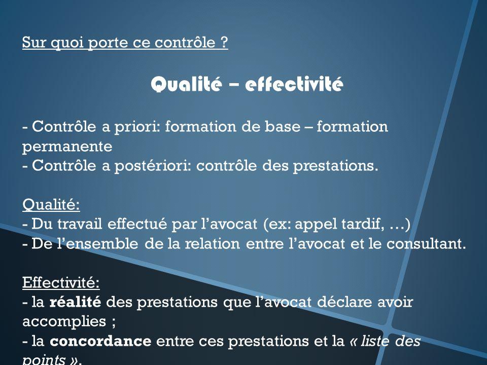 Sur quoi porte ce contrôle ? Qualité – effectivité - Contrôle a priori: formation de base – formation permanente - Contrôle a postériori: contrôle des