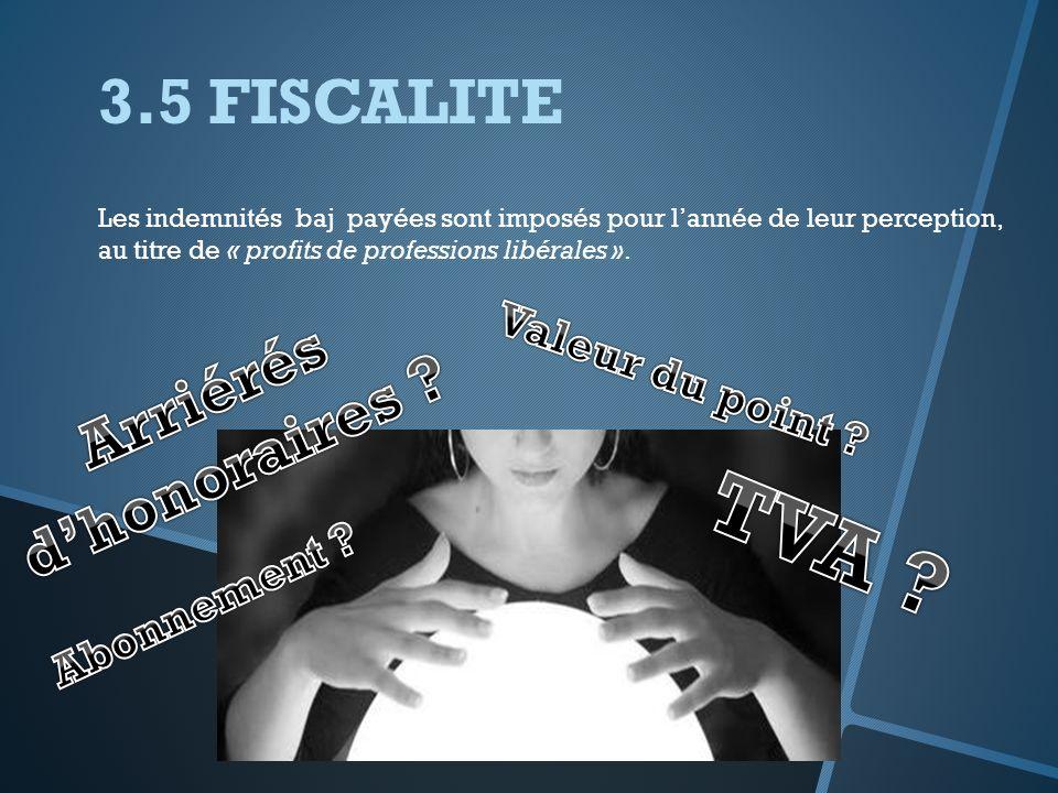 3.5 FISCALITE Les indemnités baj payées sont imposés pour lannée de leur perception, au titre de « profits de professions libérales ».