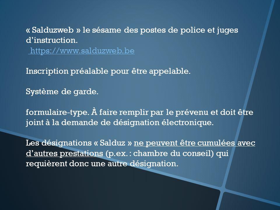 « Salduzweb » le sésame des postes de police et juges dinstruction. https://www.salduzweb.be Inscription préalable pour être appelable. Système de gar