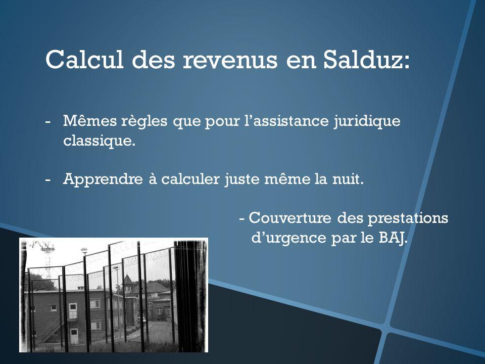Calcul des revenus en Salduz: -Mêmes règles que pour lassistance juridique classique. -Apprendre à calculer juste même la nuit. - Couverture des prest