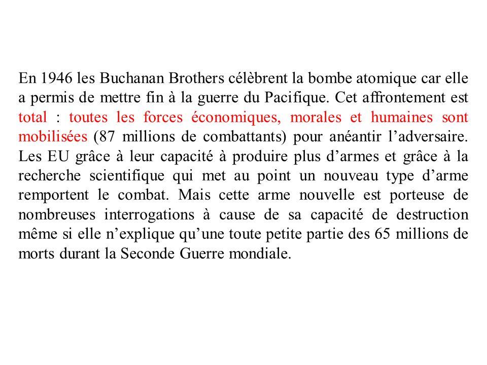 En 1946 les Buchanan Brothers célèbrent la bombe atomique car elle a permis de mettre fin à la guerre du Pacifique. Cet affrontement est total : toute