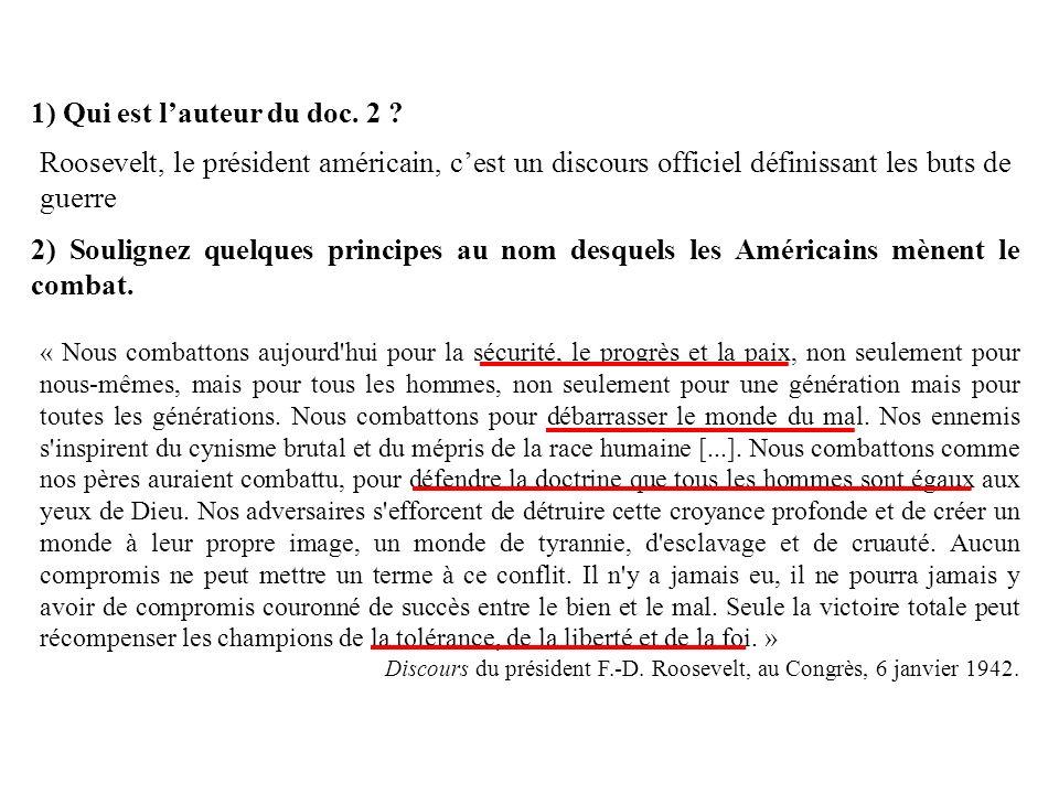 1) Qui est lauteur du doc. 2 ? Roosevelt, le président américain, cest un discours officiel définissant les buts de guerre 2) Soulignez quelques princ