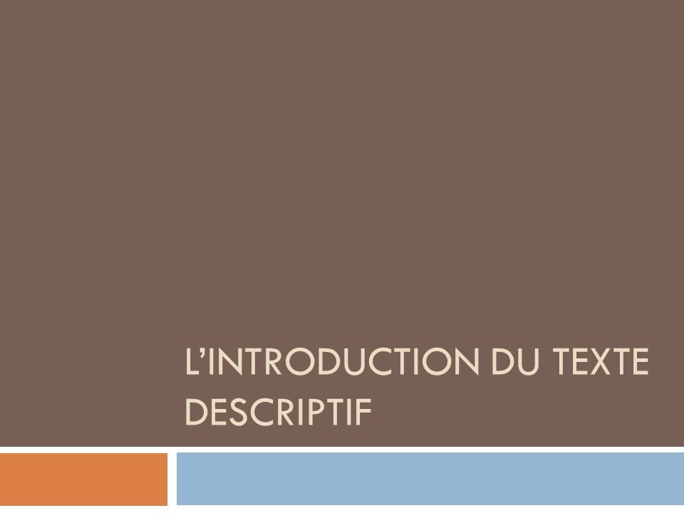 LINTRODUCTION DU TEXTE DESCRIPTIF