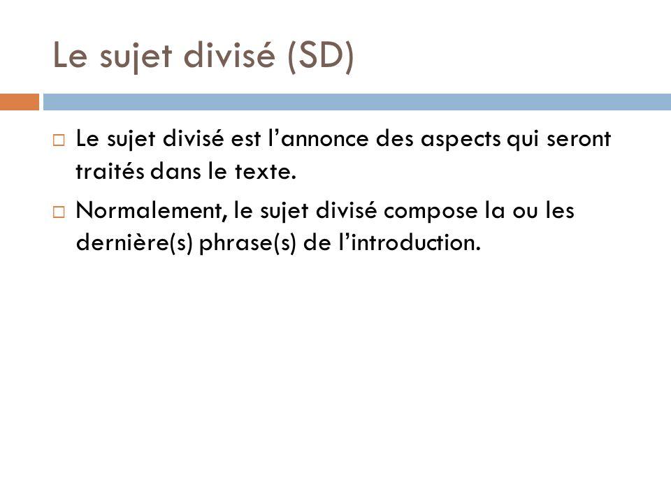 Le sujet divisé (SD) Le sujet divisé est lannonce des aspects qui seront traités dans le texte. Normalement, le sujet divisé compose la ou les dernièr