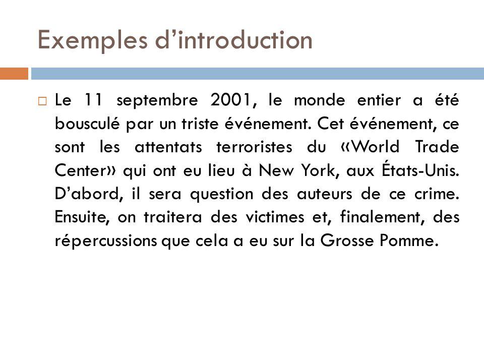 Exemples dintroduction Le 11 septembre 2001, le monde entier a été bousculé par un triste événement. Cet événement, ce sont les attentats terroristes