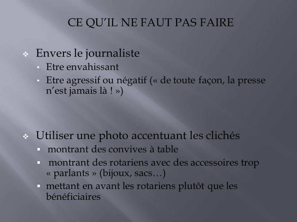 CE QUIL NE FAUT PAS FAIRE Envers le journaliste Etre envahissant Etre agressif ou négatif (« de toute façon, la presse nest jamais là ! ») Utiliser un