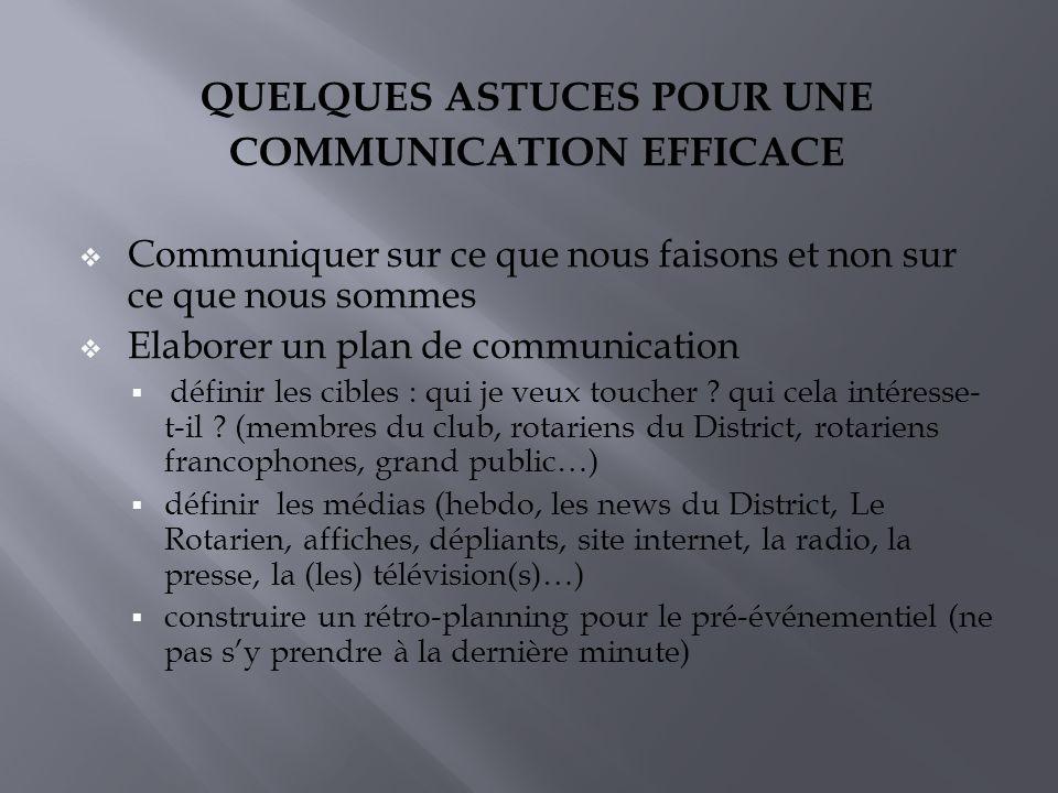 QUELQUES ASTUCES POUR UNE COMMUNICATION EFFICACE Communiquer sur ce que nous faisons et non sur ce que nous sommes Elaborer un plan de communication définir les cibles : qui je veux toucher .