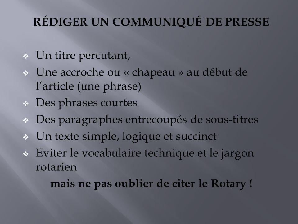 RÉDIGER UN COMMUNIQUÉ DE PRESSE Un titre percutant, Une accroche ou « chapeau » au début de larticle (une phrase) Des phrases courtes Des paragraphes