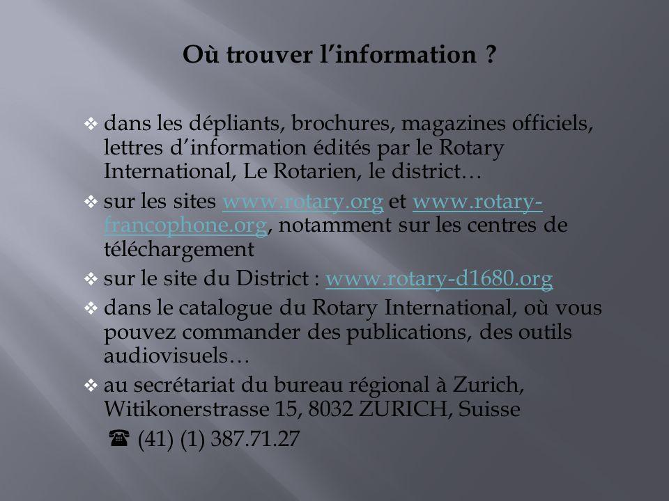 Où trouver linformation ? dans les dépliants, brochures, magazines officiels, lettres dinformation édités par le Rotary International, Le Rotarien, le