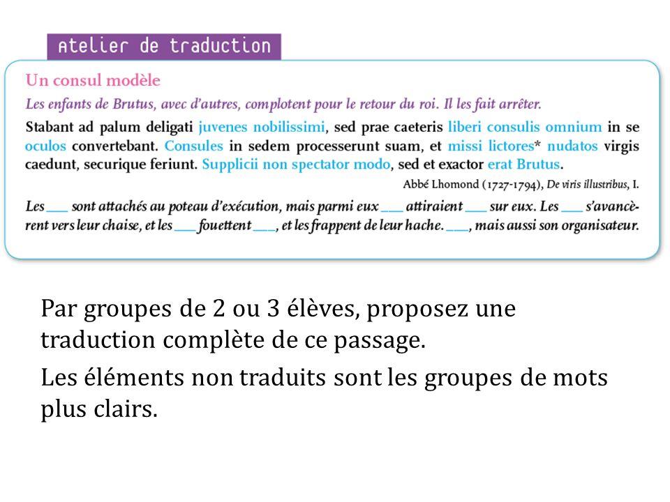 Par groupes de 2 ou 3 élèves, proposez une traduction complète de ce passage. Les éléments non traduits sont les groupes de mots plus clairs.