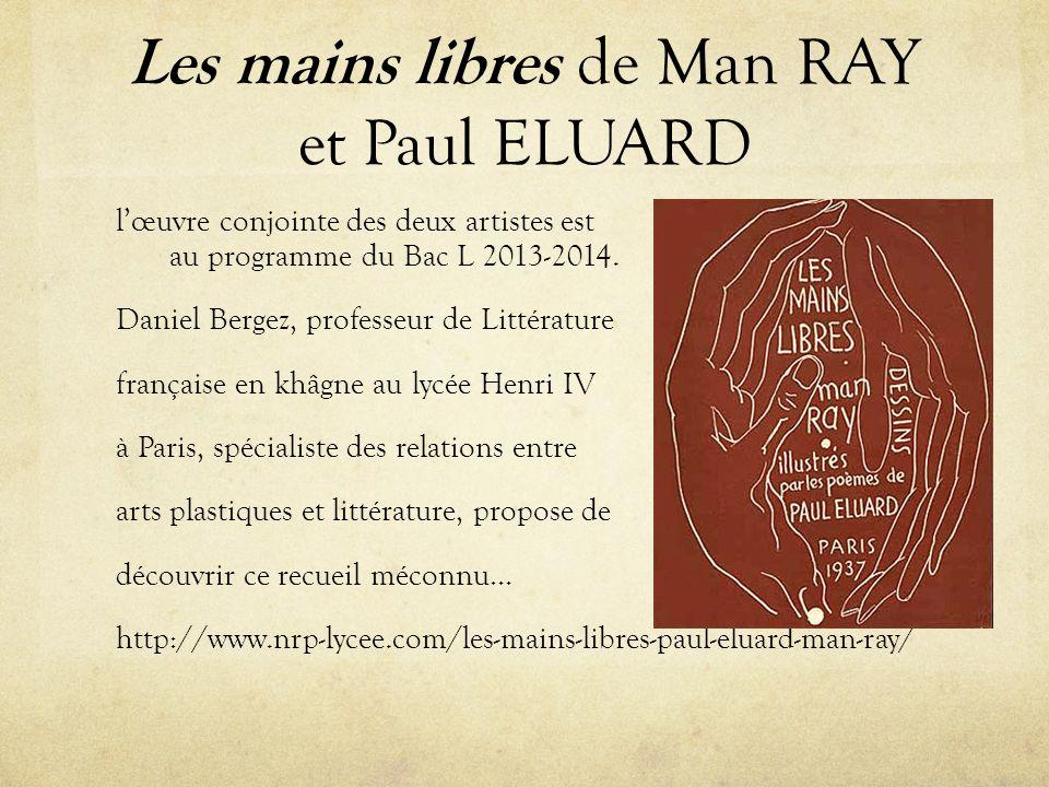 Les mains libres de Man RAY et Paul ELUARD lœuvre conjointe des deux artistes est au programme du Bac L 2013-2014. Daniel Bergez, professeur de Littér