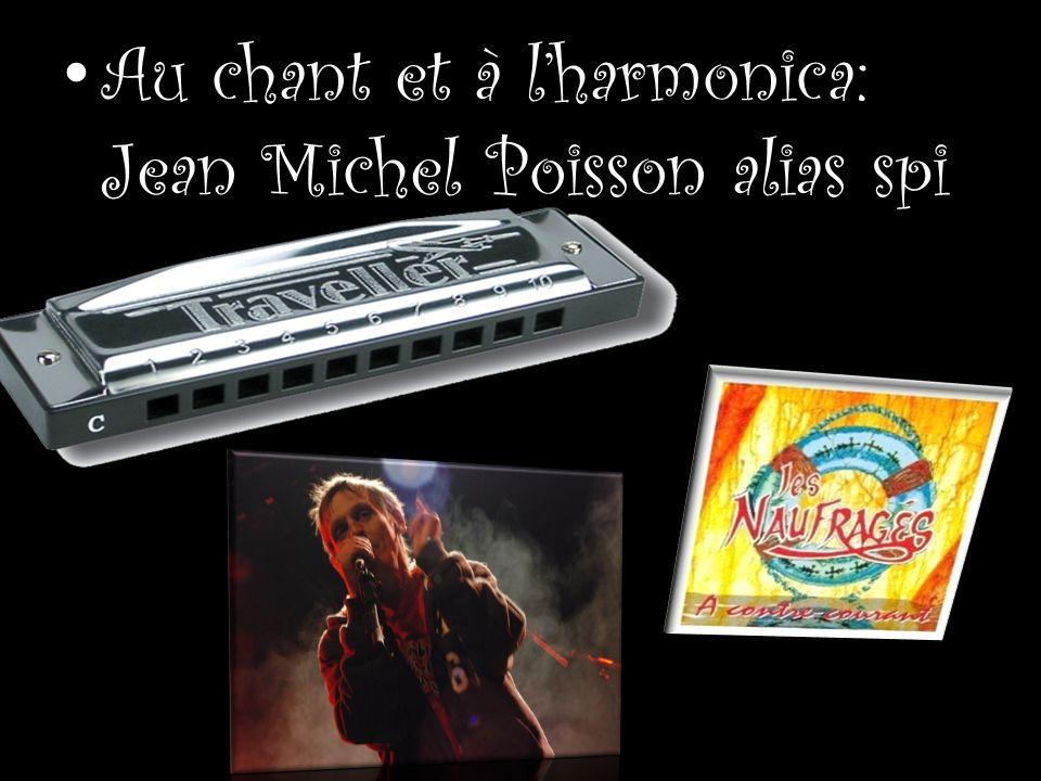 Au chant et à lharmonica: Jean Michel Poisson alias spi