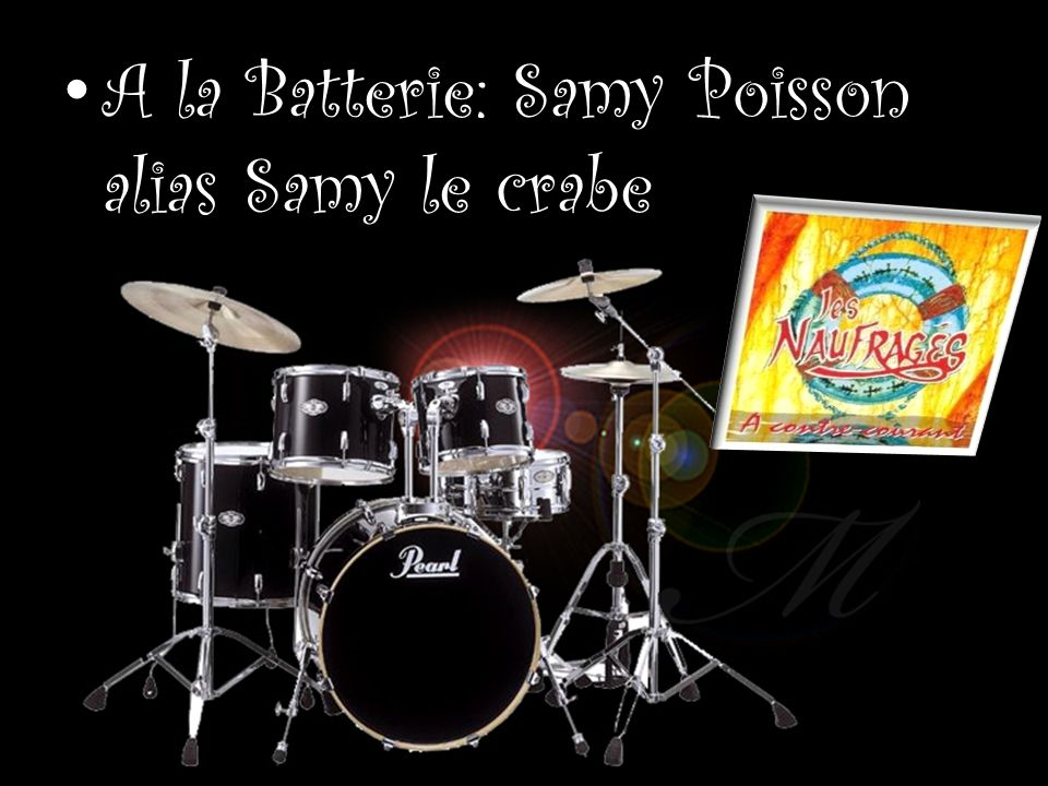 A la Batterie: Samy Poisson alias Samy le crabe