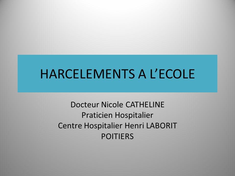 HARCELEMENTS A LECOLE Docteur Nicole CATHELINE Praticien Hospitalier Centre Hospitalier Henri LABORIT POITIERS