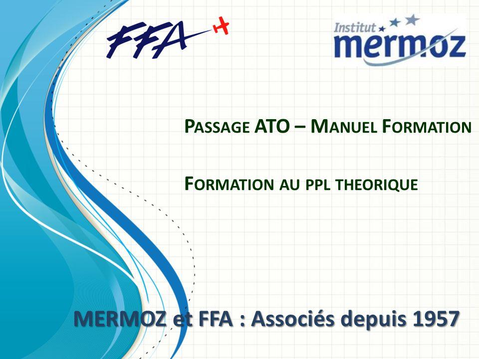 P ASSAGE ATO – M ANUEL F ORMATION F ORMATION AU PPL THEORIQUE MERMOZ et FFA : Associés depuis 1957