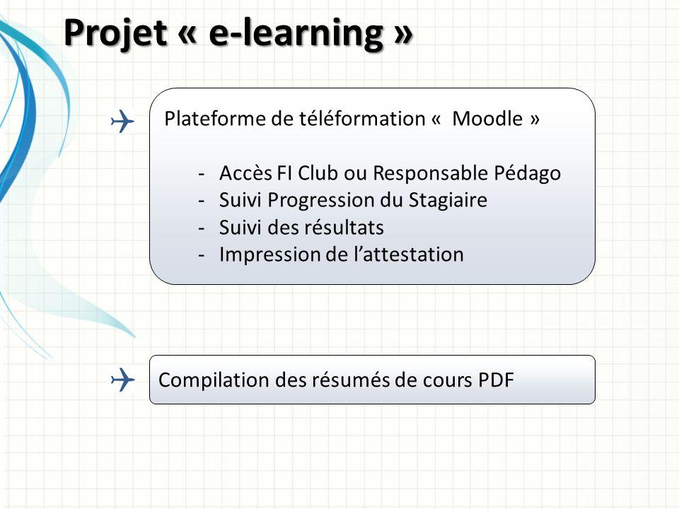 Plateforme de téléformation « Moodle » -Accès FI Club ou Responsable Pédago -Suivi Progression du Stagiaire -Suivi des résultats -Impression de lattestation Compilation des résumés de cours PDF Projet « e-learning »