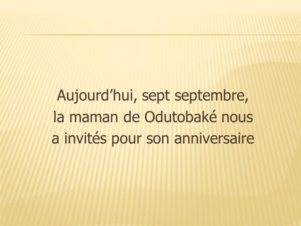 Aujourdhui, sept septembre, la maman de Odutobaké nous a invités pour son anniversaire