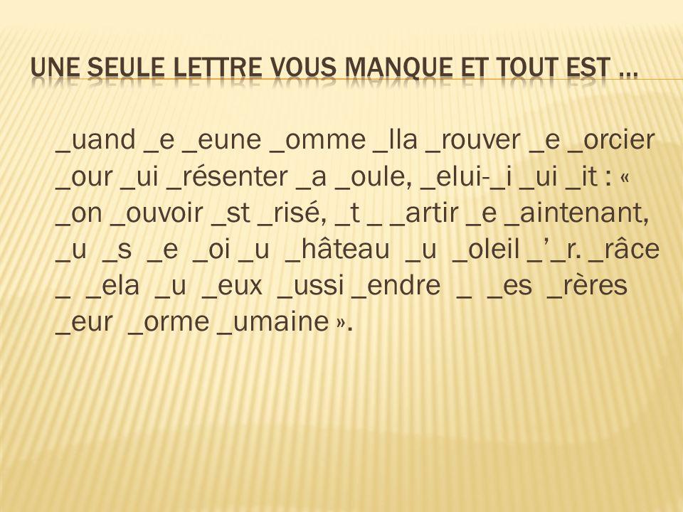 _uand _e _eune _omme _lla _rouver _e _orcier _our _ui _résenter _a _oule, _elui-_i _ui _it : « _on _ouvoir _st _risé, _t _ _artir _e _aintenant, _u _s _e _oi _u _hâteau _u _oleil __r.