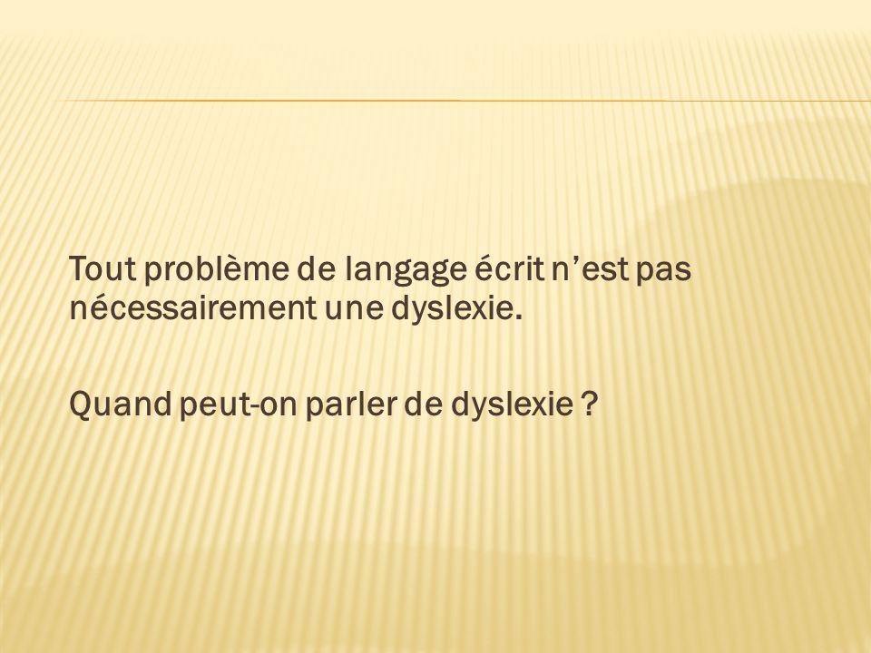 Tout problème de langage écrit nest pas nécessairement une dyslexie.