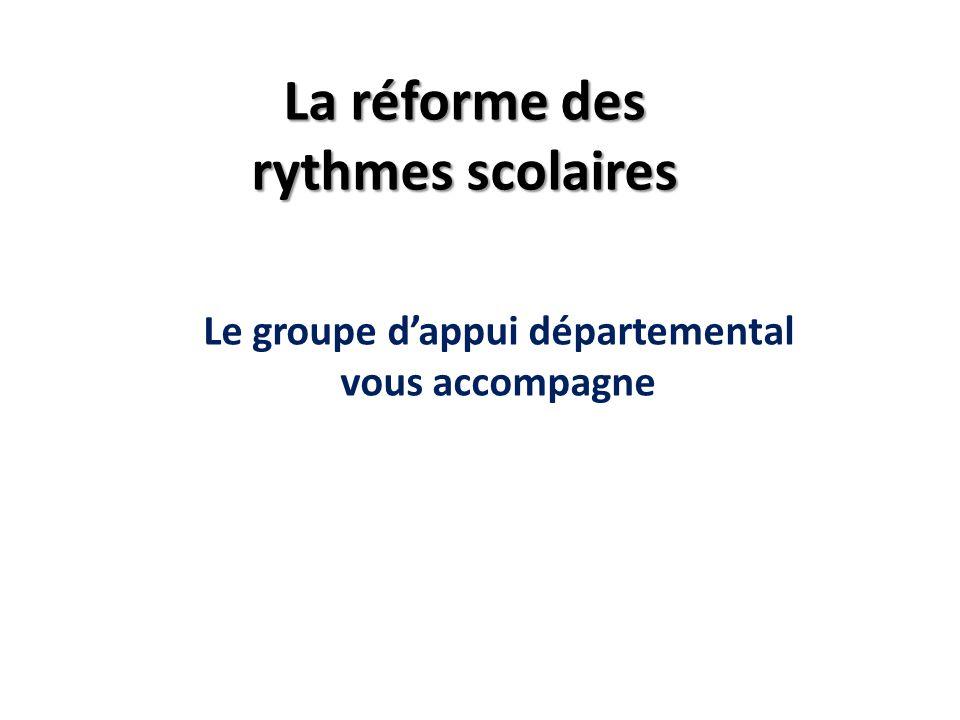 La réforme des rythmes scolaires Le groupe dappui départemental vous accompagne