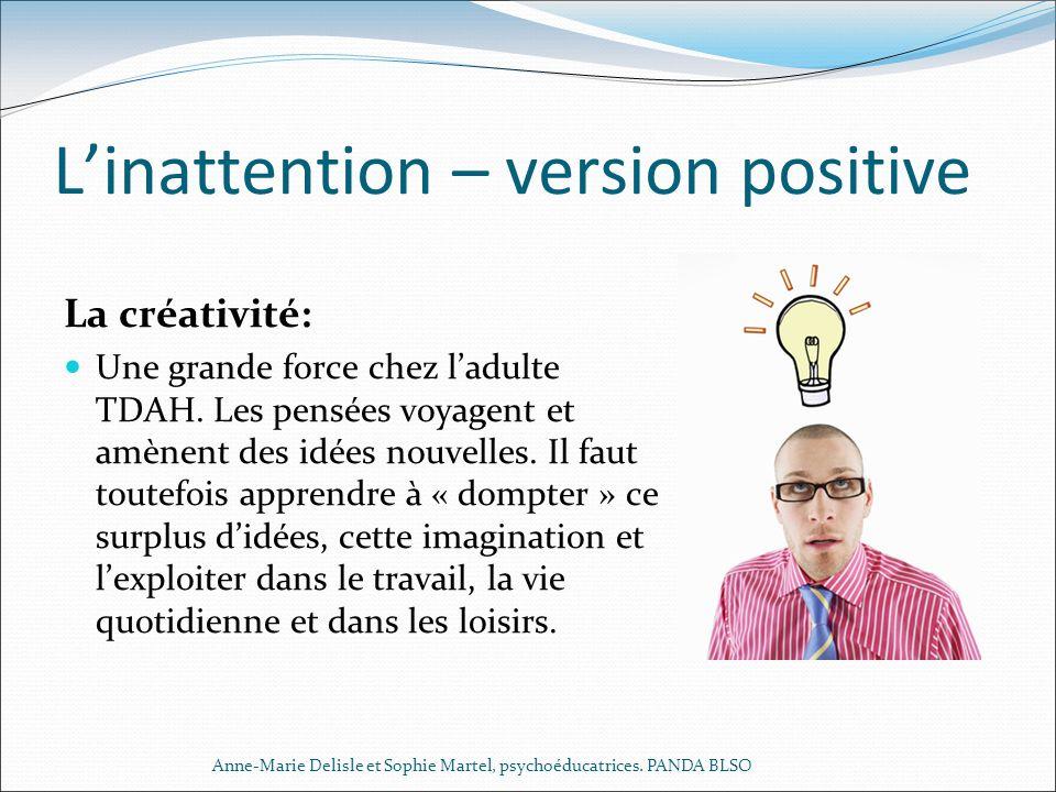 Linattention – version positive La créativité: Une grande force chez ladulte TDAH. Les pensées voyagent et amènent des idées nouvelles. Il faut toutef