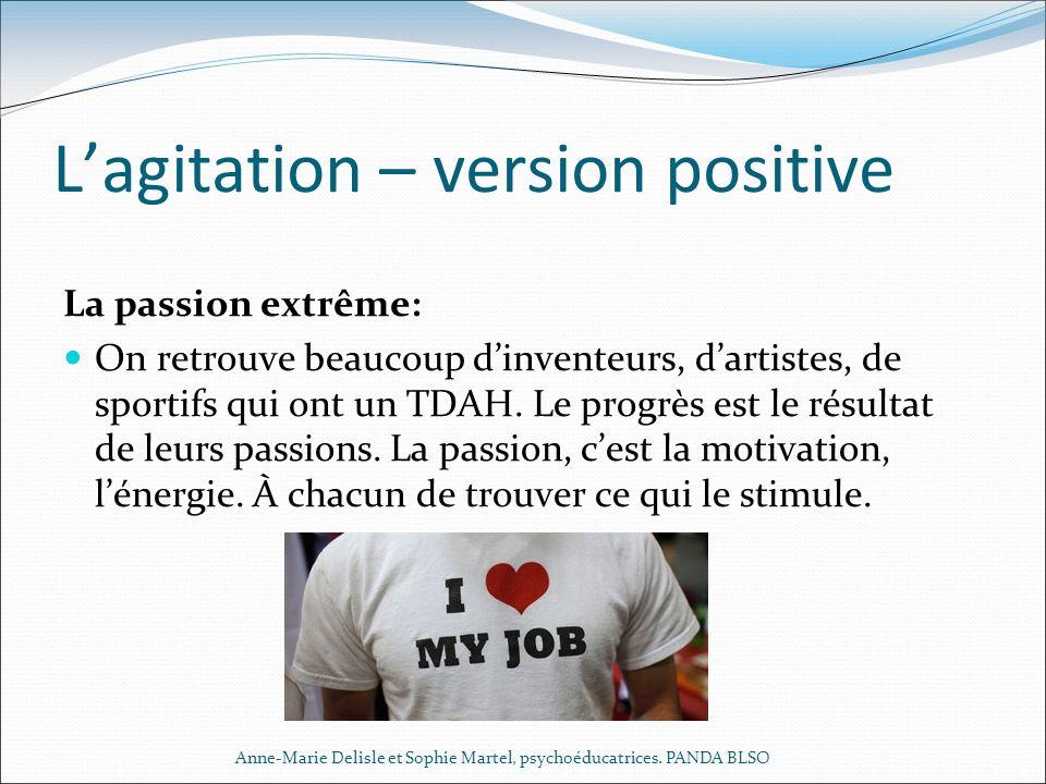Lagitation – version positive La passion extrême: On retrouve beaucoup dinventeurs, dartistes, de sportifs qui ont un TDAH. Le progrès est le résultat
