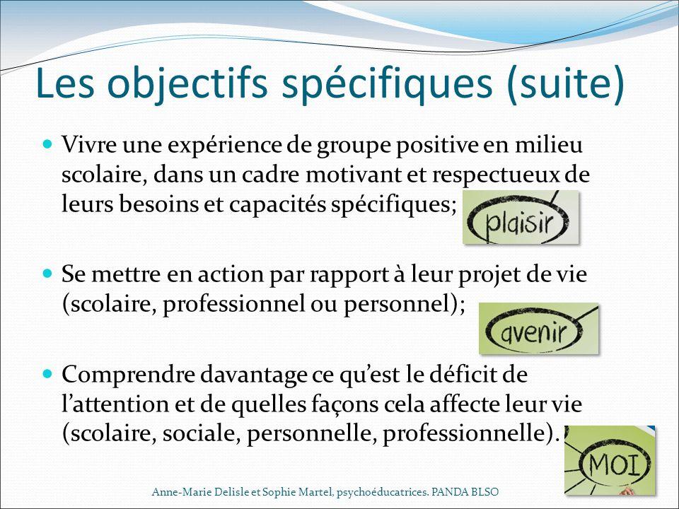 Les objectifs spécifiques (suite) Vivre une expérience de groupe positive en milieu scolaire, dans un cadre motivant et respectueux de leurs besoins e