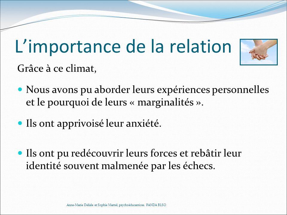 Limportance de la relation Grâce à ce climat, Nous avons pu aborder leurs expériences personnelles et le pourquoi de leurs « marginalités ». Ils ont a