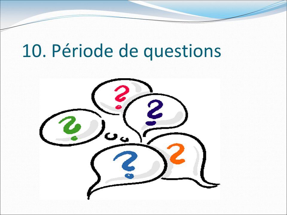10. Période de questions
