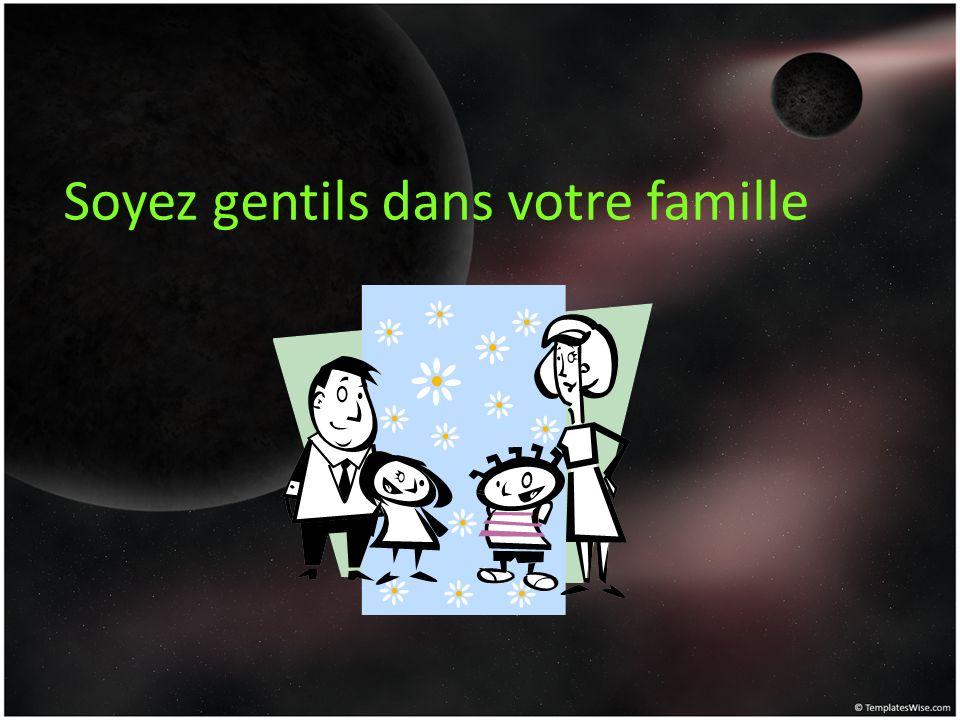Soyez gentils dans votre famille