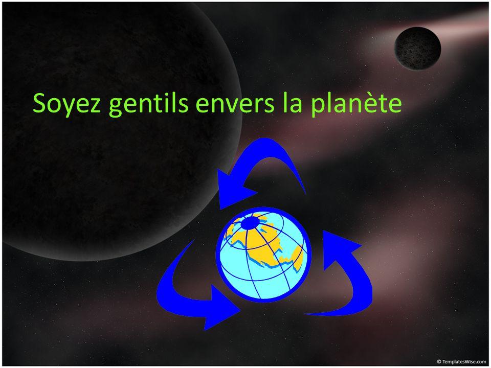 Soyez gentils envers la planète