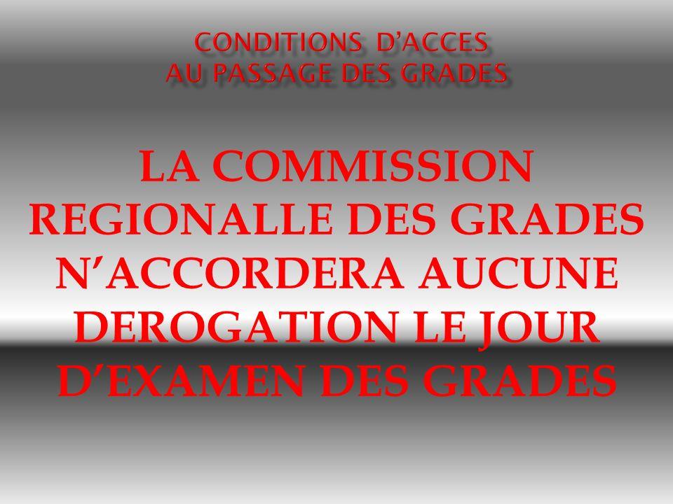 LA COMMISSION REGIONALLE DES GRADES NACCORDERA AUCUNE DEROGATION LE JOUR DEXAMEN DES GRADES