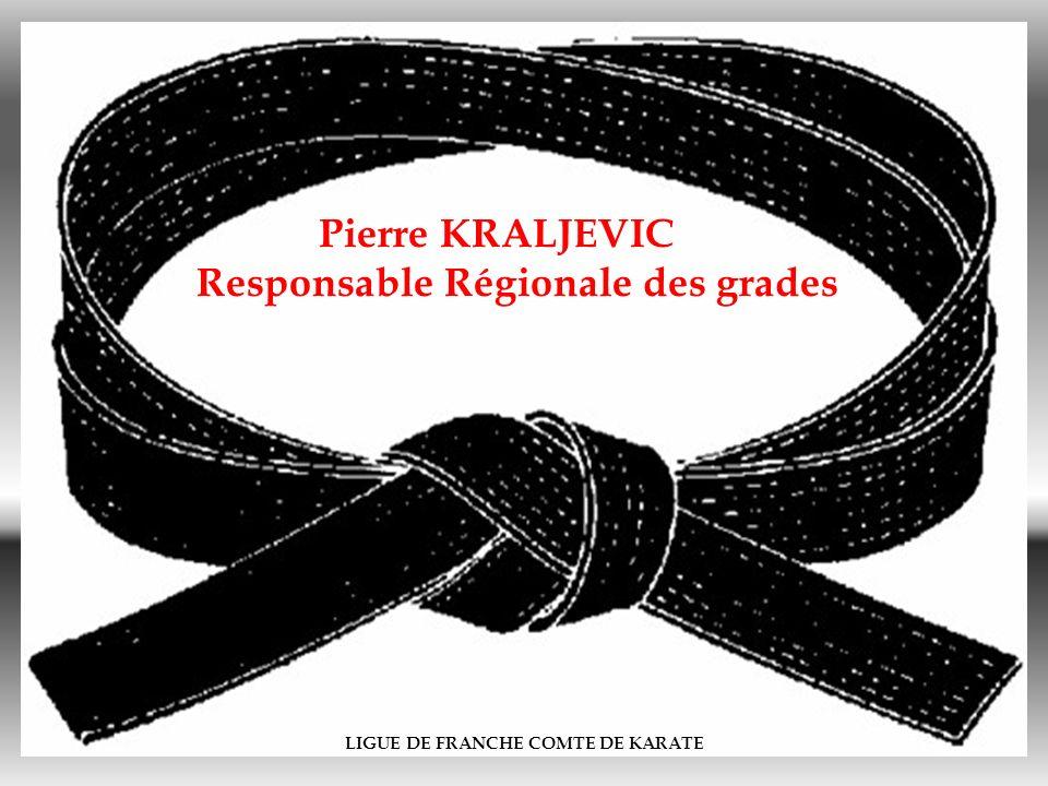 LIGUE DE FRANCHE COMTE DE KARATE Pierre KRALJEVIC Responsable Régionale des grades
