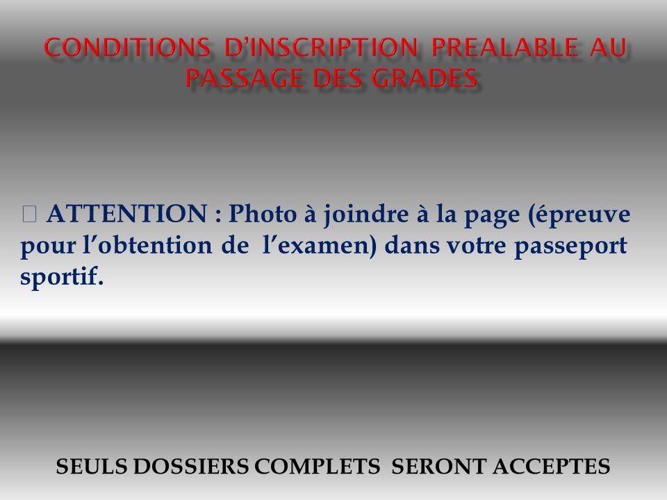 SEULS DOSSIERS COMPLETS SERONT ACCEPTES ATTENTION : Photo à joindre à la page (épreuve pour lobtention de lexamen) dans votre passeport sportif.