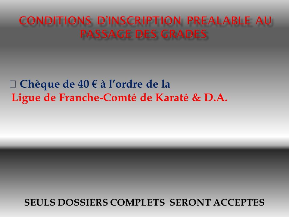 SEULS DOSSIERS COMPLETS SERONT ACCEPTES Chèque de 40 à lordre de la Ligue de Franche-Comté de Karaté & D.A.