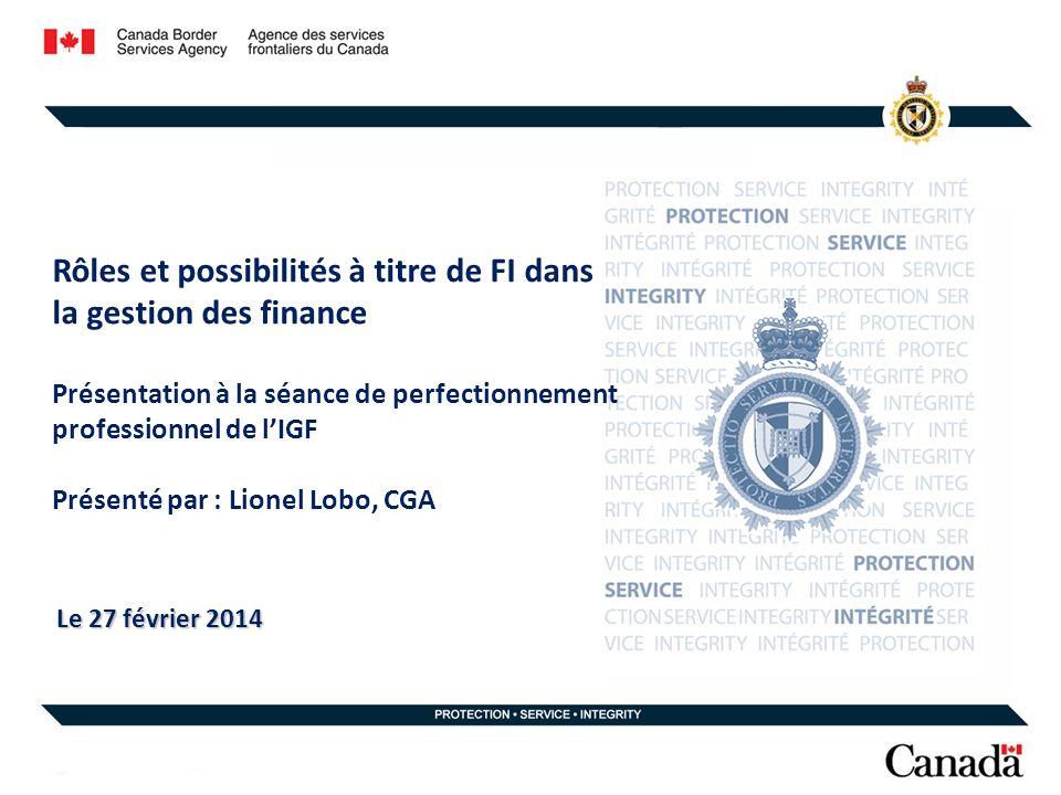 Rôles et possibilités à titre de FI dans la gestion des finance Présentation à la séance de perfectionnement professionnel de lIGF Présenté par : Lionel Lobo, CGA Le 27 février 2014