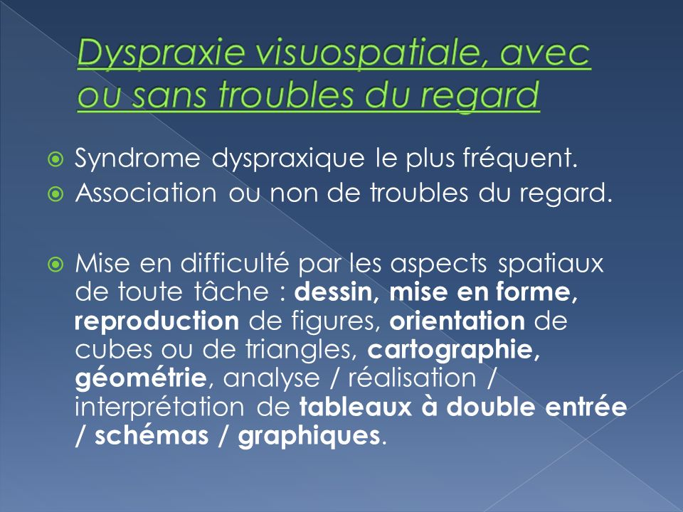 Syndrome dyspraxique le plus fréquent.Association ou non de troubles du regard.