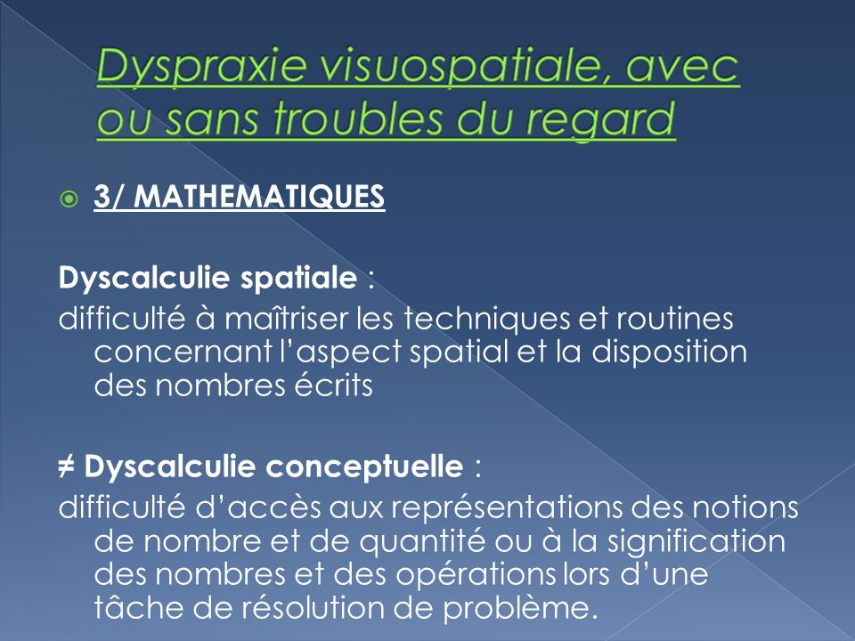 3/ MATHEMATIQUES Dyscalculie spatiale : difficulté à maîtriser les techniques et routines concernant laspect spatial et la disposition des nombres écr