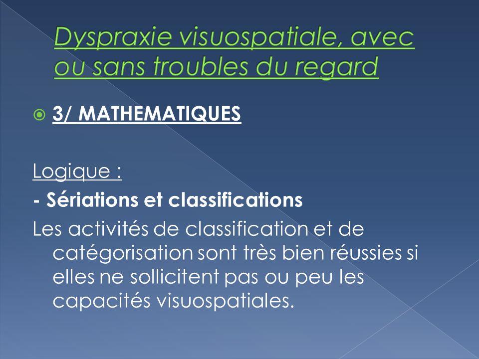 3/ MATHEMATIQUES Logique : - Sériations et classifications Les activités de classification et de catégorisation sont très bien réussies si elles ne so
