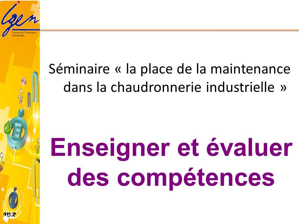 MR Séminaire « la place de la maintenance dans la chaudronnerie industrielle » Enseigner et évaluer des compétences