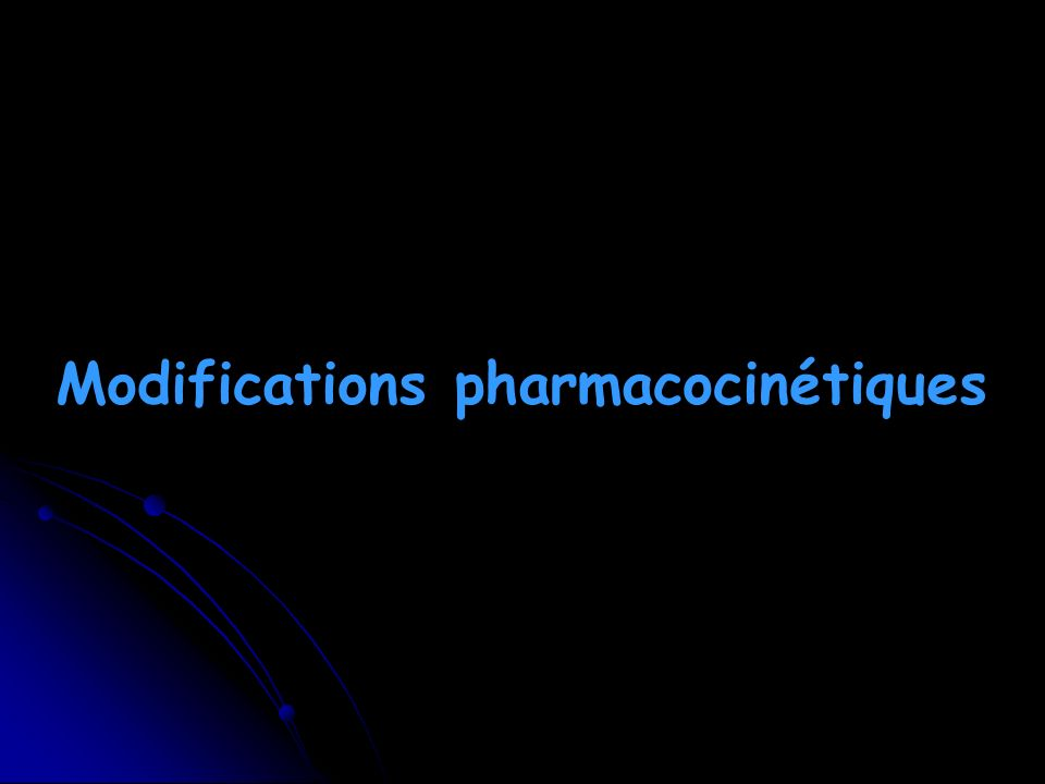 Modifications pharmacocinétiques