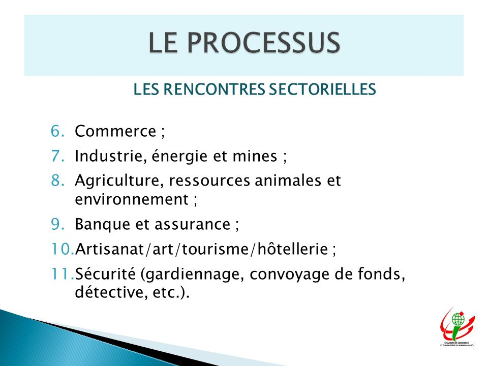 LES RENCONTRES SECTORIELLES 6.Commerce ; 7.Industrie, énergie et mines ; 8.Agriculture, ressources animales et environnement ; 9.Banque et assurance ;
