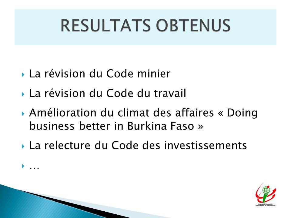 La révision du Code minier La révision du Code du travail Amélioration du climat des affaires « Doing business better in Burkina Faso » La relecture du Code des investissements …