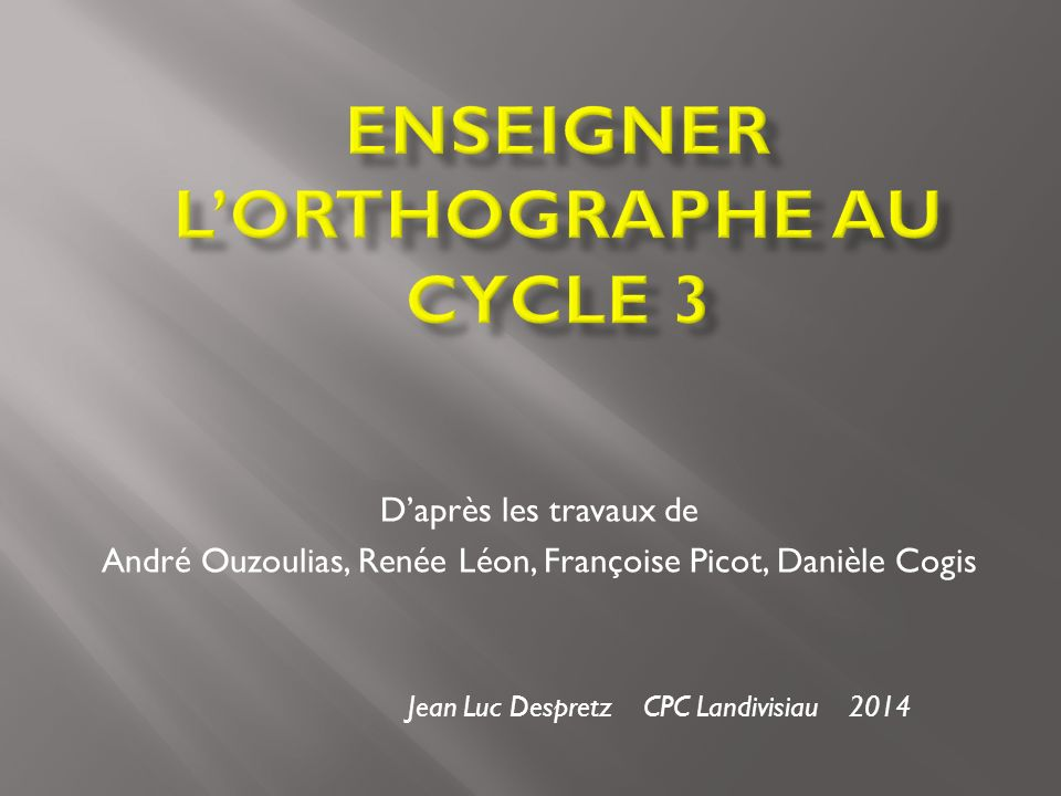 Jean Luc Despretz CPC Landivisiau 2014 Daprès les travaux de André Ouzoulias, Renée Léon, Françoise Picot, Danièle Cogis