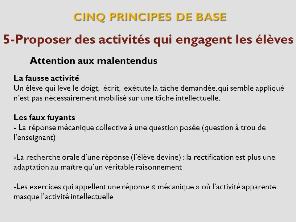 5-Proposer des activités qui engagent les élèves La fausse activité Un élève qui lève le doigt, écrit, exécute la tâche demandée, qui semble appliqué