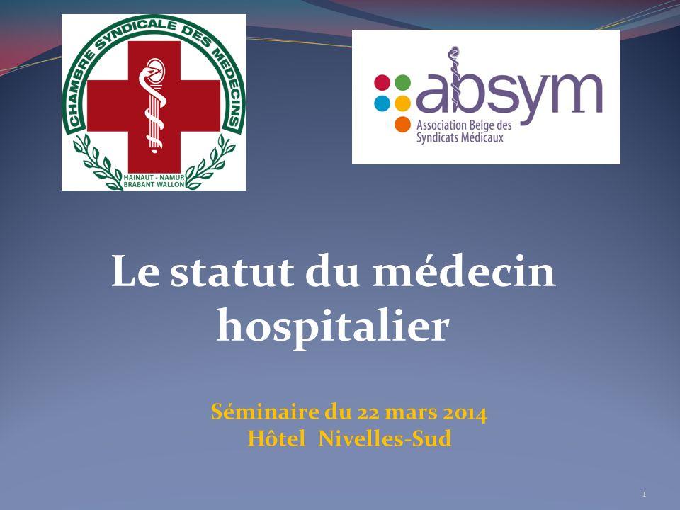 Le statut du médecin hospitalier Séminaire du 22 mars 2014 Hôtel Nivelles-Sud 1